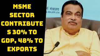 MSME Sector Contributes 30% to GDP, 48% To Exports: Nitin Gadkari | Catch News