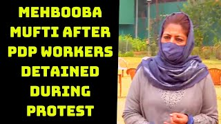 'J&K Converted Into Jail': Mehbooba Mufti After PDP Workers Detained During Protest | Catch News