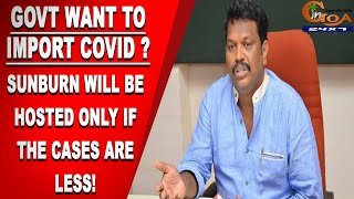 Goa govt wants to import more COVID cases? Lobo says Sunburn to be hosted only if the cases are less