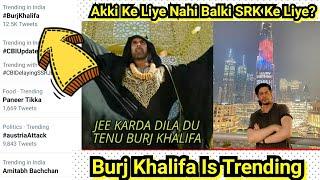 Burj Khalifa Is Trending On Social Media But Not For Akshay Kumar? #SRKBirthday On Burj Khalifa