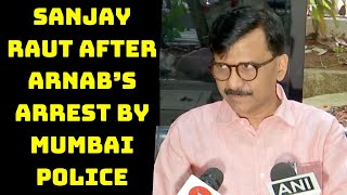 Our Govt Never Takes Revenge: Sanjay Raut After Arnab's Arrest By Mumbai Police | Catch News