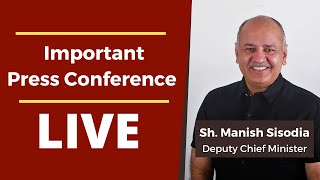 LIVE | Hon'ble Deputy Chief Minister Sh. Manish Sisodia addressing an important press conference