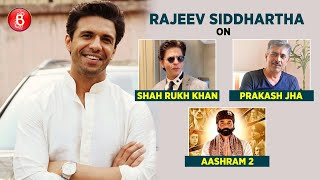 Rajeev Siddhartha: Shah Rukh Khan Is A Legend, Both As An Actor And A Star | Prakash Jha | Aashram 2