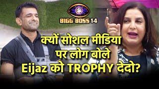 Bigg Boss 14: Eijaz Khan Ko Hi Trophy Dedo, Social Media Par Hua Bawal, Farah Thi Biased | BB 14