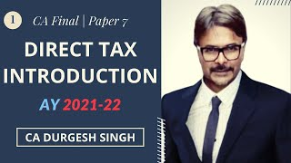 Direct Tax Introduction AY 2021-22 (Part I) for CA Final by CA Durgesh Singh