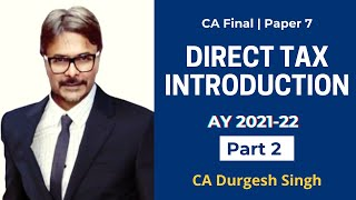 Direct Tax Introduction AY 2021-22 (Part II) for CA Final by CA Durgesh Singh