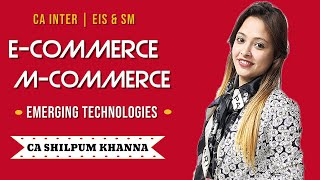 E-Commerce, M-Commerce and Emerging Technologies | CA Inter EIS & SM by CA Shilpum Khanna