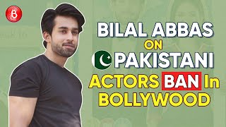 Bilal Abbas' HONEST Opinion On Pakistani Actors BAN In Bollywood   Ek Jhooti Love Story