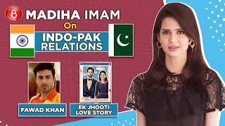 Madiha Imam's HEARTFELT Opinions On Indo-Pak Relations, Fawad Khan And Ek Jhooti Love Story