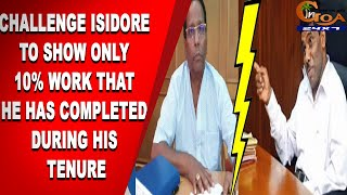 Challenge Isidore to show only 10% work that he has completed during his tenure: Tawadkar