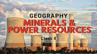Minerals and Power Resources | Class 8 Geography