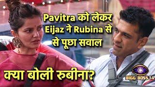 Bigg Boss 14: Rubina Se Akhir Kyon Eijaz Ne Pucha Pavitra Ke Sath Rishte Par Sawaal, Kya Boli Rubina
