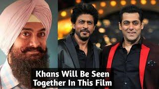 Salman Khan, Shahrukh Khan & Aamir Khan Will Be Seen Together In Lal Singh Chadda