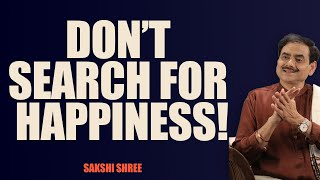 Do Not Search for Happiness