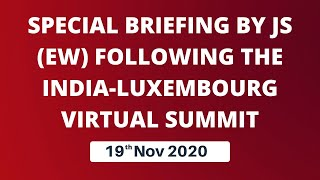 Special Briefing by JS (EW) following the India-Luxembourg Virtual Summit (19th Nov 2020)