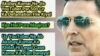 Akshay Ne YouTuber Par 500Cr Ka Defamation Case Kiya,Wo YouTuber Ab Akki Ke Khilaf LegalAction Lega!