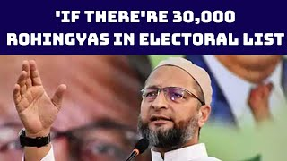 'If There're 30,000 Rohingyas In Electoral List, What Is Amit Shah Doing?,' Asks Owaisi | Catch News
