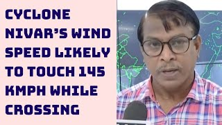 Cyclone Nivar's Wind Speed Likely To touch 145 Kmph While Crossing: IMD