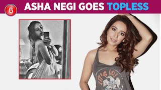 Asha Negi Goes TOPLESS Feeling Cheeky