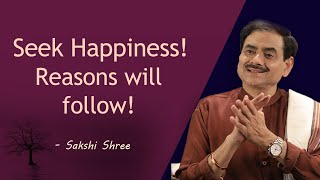 Seek happiness! Reasons will follow!