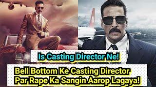 Bell Bottom Ke Casting Director Par Laga Ye Sangin Aarop!