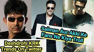 Salman Khan And Akshay Kumar Fans Trolls KeArKe On Twitter By Saying Deshdrohi KRK