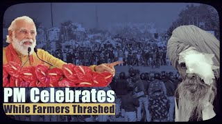 PM Celebrates While Farmers Thrashed
