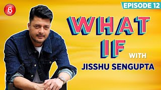 Jisshu Sengupta REVEALS How He Would RUN AWAY With A Bag Full Of 5 Million Dollars | What If