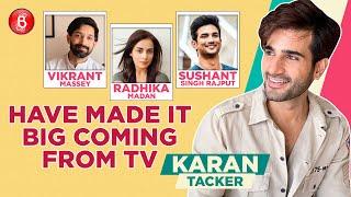 Karan Tacker: Sushant Singh Rajput, Radhika Madan, Vikrant Massey Have Made It Big Coming From TV