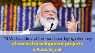 PM Modi's address at foundation laying ceremony of several development projects in Kutch, Gujarat