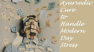 How to manage stress & Anxiety - Ayurvedic Cure to handle stress आयुर्वेदा से तनाव को दूर करें