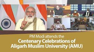 PM Modi attends the centenary celebrations of Aligarh Muslim University (AMU) | PMO