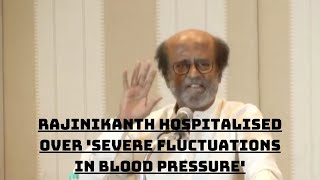 Rajinikanth Hospitalised Over 'Severe Fluctuations In Blood Pressure' | Catch News