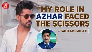 Gautam Gulati's BOLD CONFESSION On His Role Being CHOPPED Off In Emraan Hashmi's Azhar | Radhe