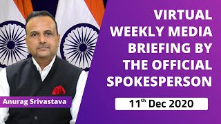 Virtual Weekly Media Briefing By The Official Spokesperson ( 11th Dec 2020 )