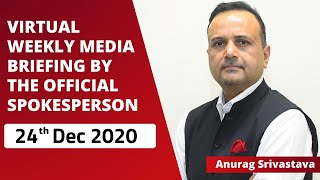 Virtual Weekly Media Briefing By The Official Spokesperson ( 24th Dec 2020 )