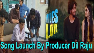 Miles Of Love  Gaganamu Daati Song Launch By Producer Dil Raju | Miles Of Love Trailer | TopTeluguTV