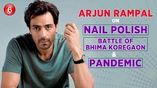 Arjun Rampal's Candid Confessions On Nail Polish, Battle Of Bhima Koregaon And Pandemic
