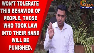 Won't tolerate this behavior of people, Those who took law into their hand will be punished.