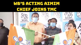 WB's Acting AIMIM Chief Joins TMC | Catch News