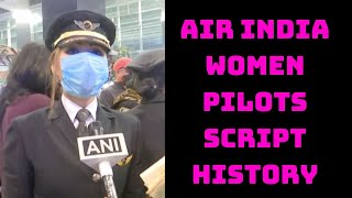 Air India Women Pilots Script History By Flying Over World's Longest Air Route | Catch News