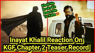 Finally Inayat Khalil Reaction On Rocky's KGFChapter2Teaser Record Breaking Views Of Over 130Million