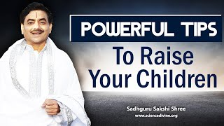 Powerful Tips To Raise Your Children | | Parenting Advice