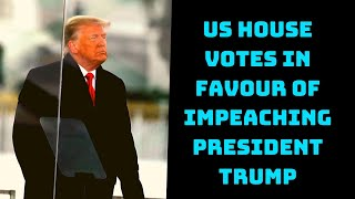 US House Votes In Favour Of Impeaching President Trump | Catch News