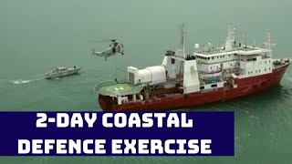 2-Day Coastal Defence Exercise, 'Sea Vigil' Concludes | Catch News