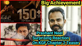 Prashant Neel Surprising Reaction On KGF Chapter 2 Teaser Crossing 150 Million Views Landmark