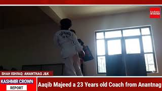 Aaqib Majeed a 23 Years old Coach from Anantnag.