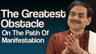 The greatest obstacle on the path of manifestation!