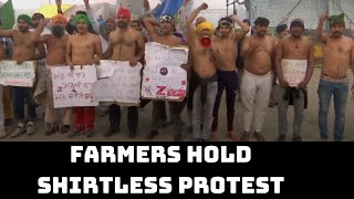 Farmers Hold Shirtless Protest At Tikri Border Against New Farm Laws   Catch News