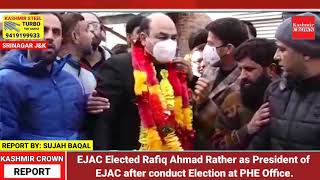 EJAC Elected Rafiq Ahmad Rather as President of EJAC after conduct Election at PHE Office.